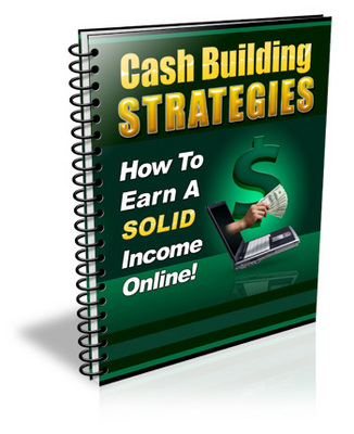 Product picture Cash Building Strategies to Earn a Good Income Online